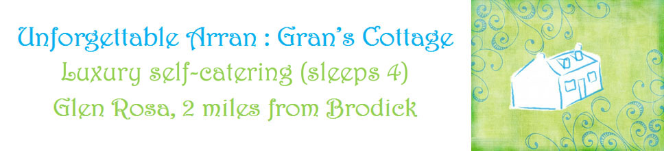 Unforgettable Arran - Gran's Cottage
